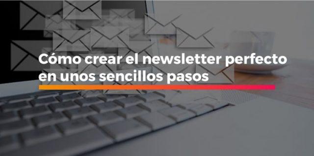 Cómo crear el newsletter perfecto