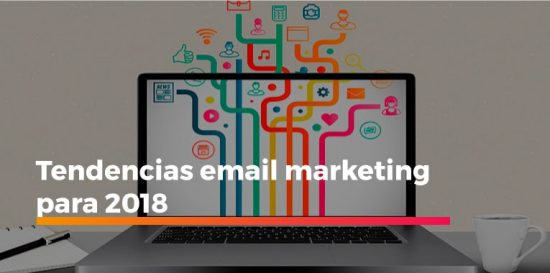 tendencias email marketing para 2018