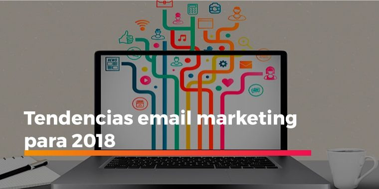 tendencias email marketing para 2018