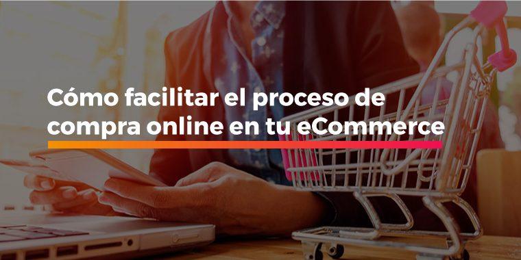 Cómo facilitar el proceso de compra online en tu eCommerce