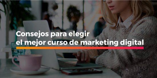 Consejos para elegir el mejor curso de marketing digital