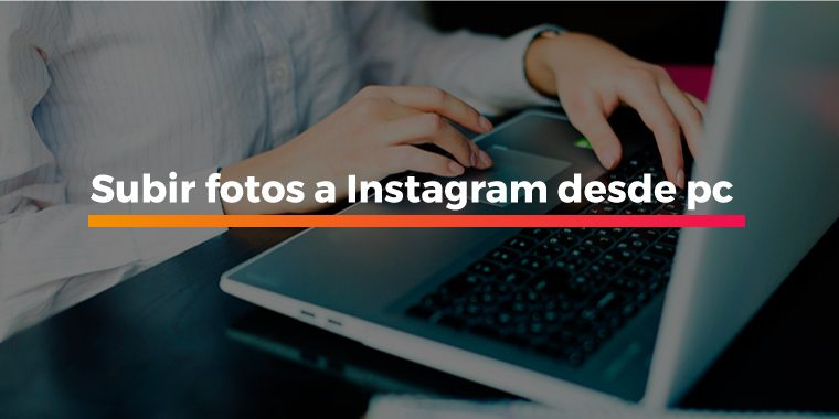 Subir fotos a Instagram desde pc
