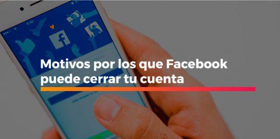 motivos por los que facebook puede cerrar tu cuenta
