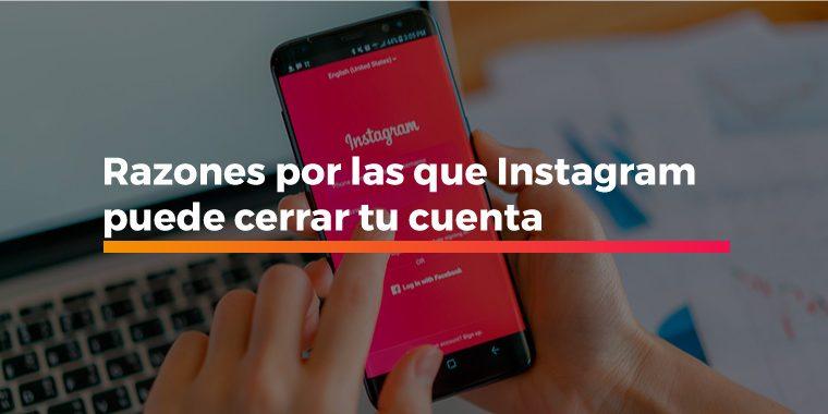 Razones por las que Instagram puede cerrar tu cuenta
