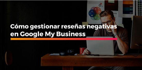 Cómo gestionar reseñas negativas en Google My Business