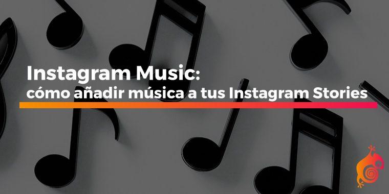 Instagram Music: cómo añadir música a tus Instagram Stories