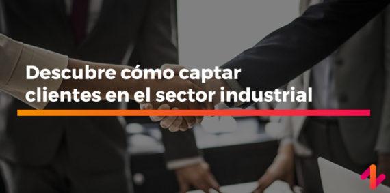 Cómo captar clientes en el sector industrial