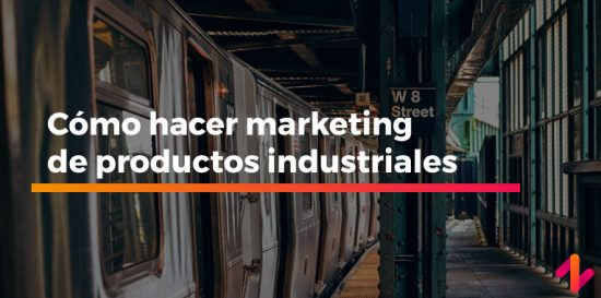 Cómo hacer marketing de productos industriales