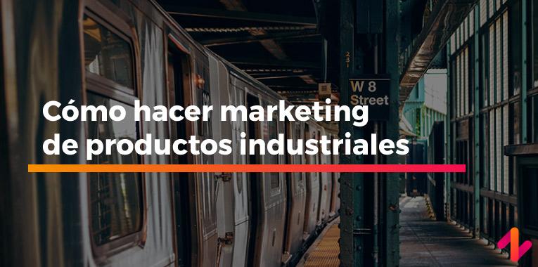 Cómo hacer marketing de productos industriales