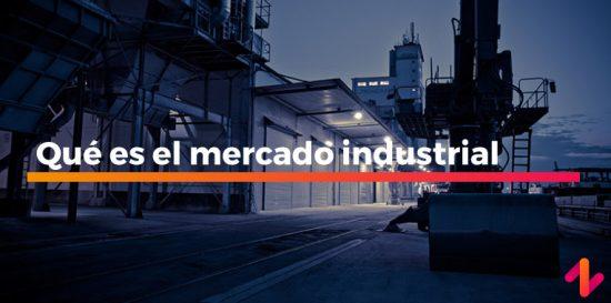 qué es el Qué es el mercado industrial
