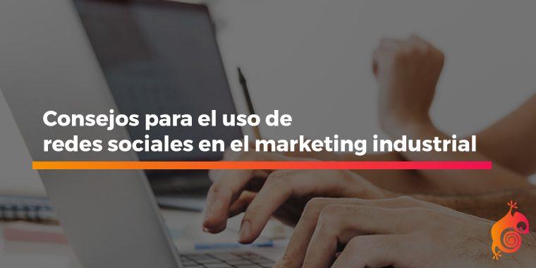 consejos para el uso de redes sociales en el marketing industrial