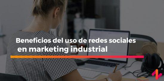 beneficios del uso de redes sociales en marketing industrial