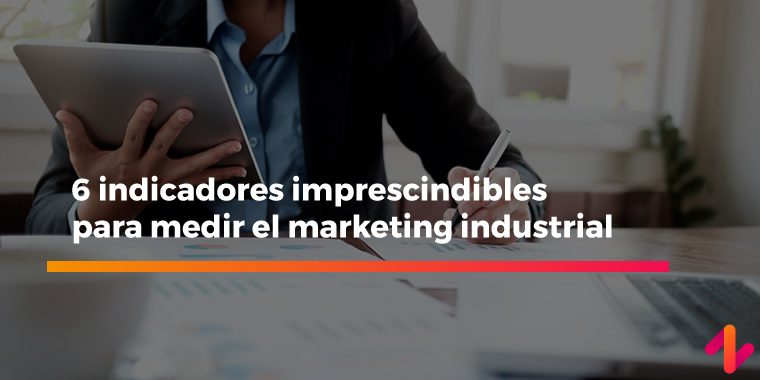 indicadores imprescindibles para medir el marketing industrial