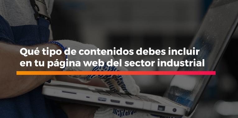 Qué tipo de contenidos debes incluir en tu página web del sector industrial