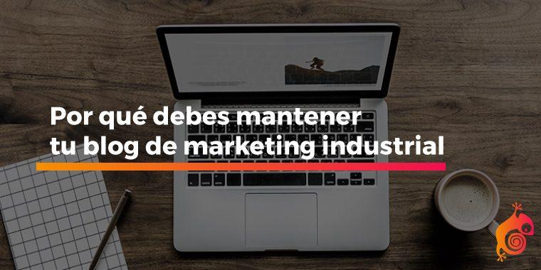 Por qué debes mantener tu blog de marketing industrial