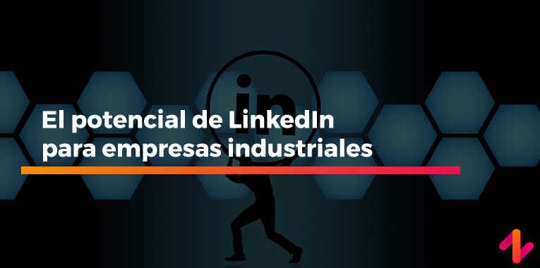 El potencial de LinkedIn para empresas industriales