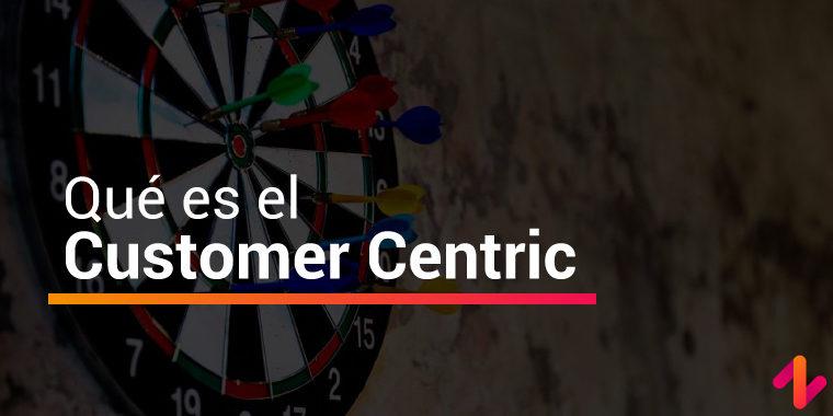 qué es el customer centric