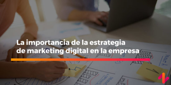 la importancia de la estrategia de marketing digital en la empresa