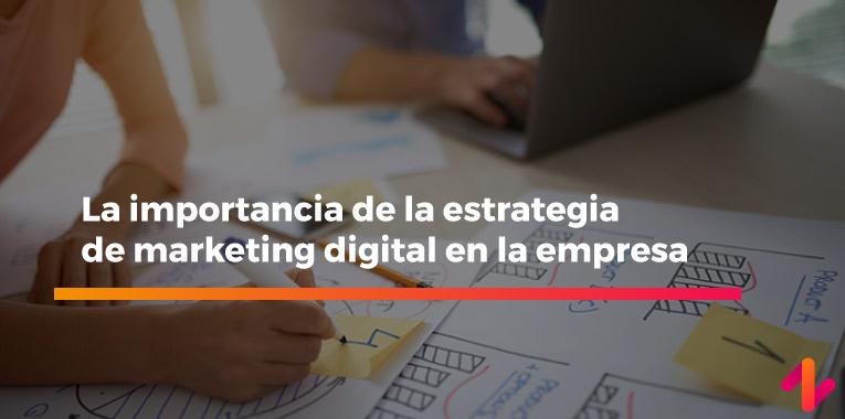 la importancia de la estrategia de marketing digital en la empresa