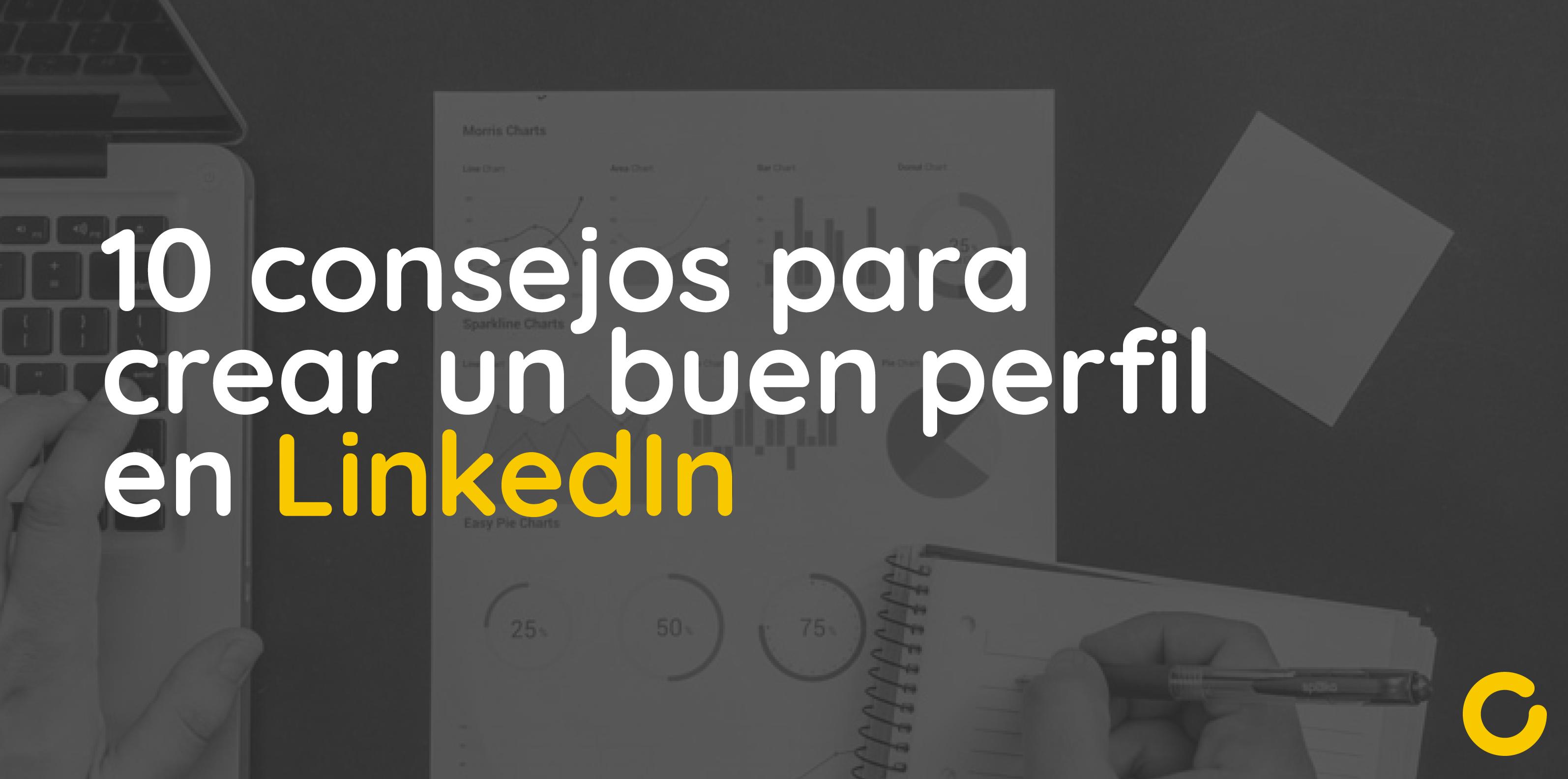 10 consejos para crear un buen perfil en Linkedin-01