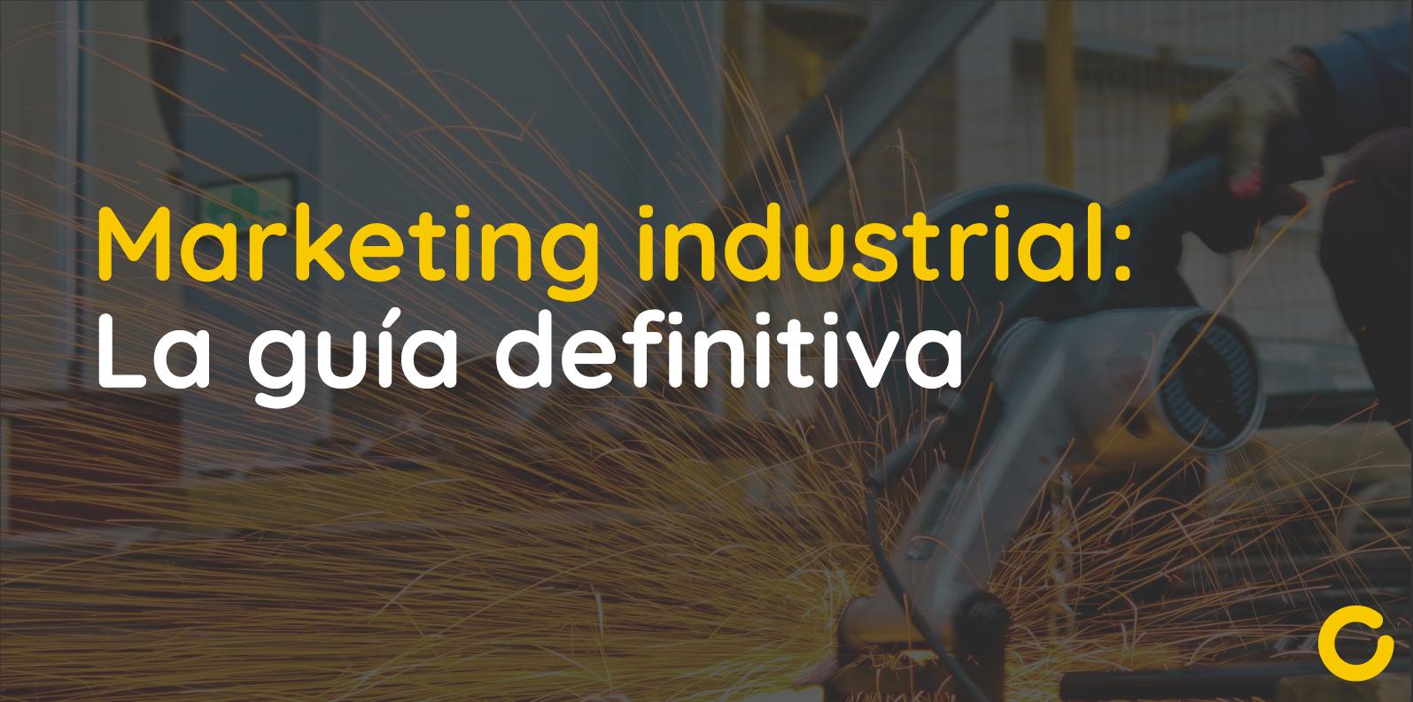 Marketing industrial- La guía definitiva