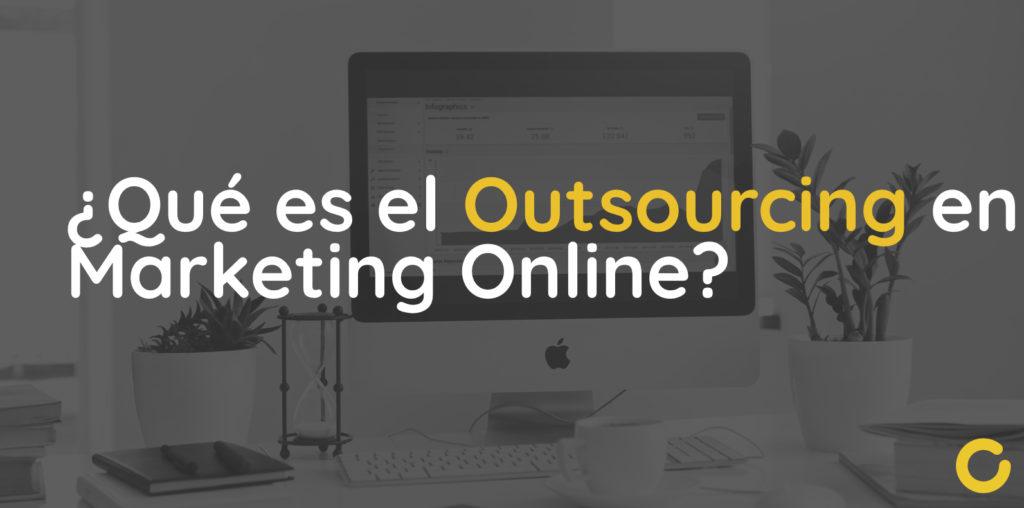 Que es el Outsourcing en Marketing Online
